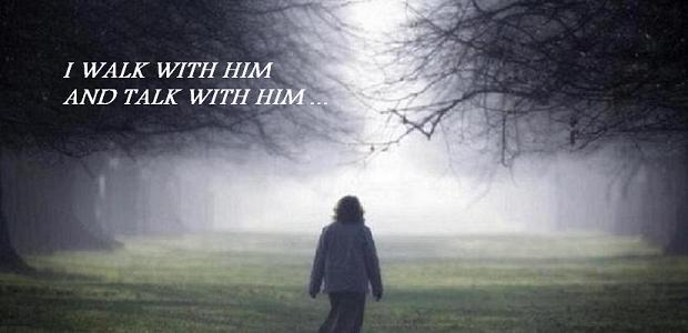 I WALK WITH HIM ...